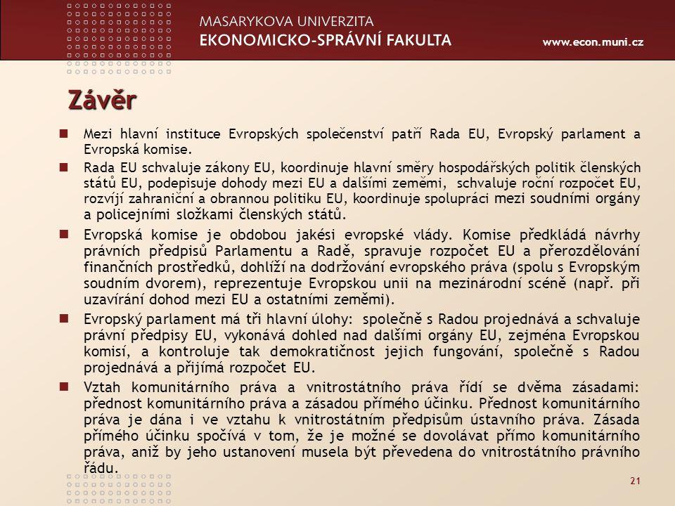 www.econ.muni.cz Závěr Mezi hlavní instituce Evropských společenství patří Rada EU, Evropský parlament a Evropská komise.