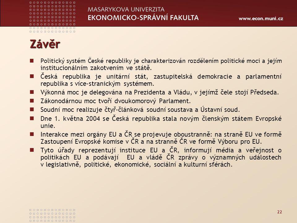 www.econ.muni.cz Závěr Politický systém České republiky je charakterizován rozdělením politické moci a jejím institucionálním zakotvením ve státě.