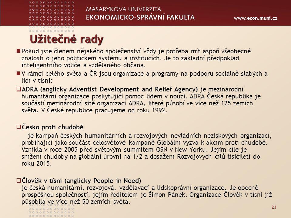 www.econ.muni.cz Užitečné rady Pokud jste členem nějakého společenství vždy je potřeba mít aspoň všeobecné znalosti o jeho politickém systému a institucích.