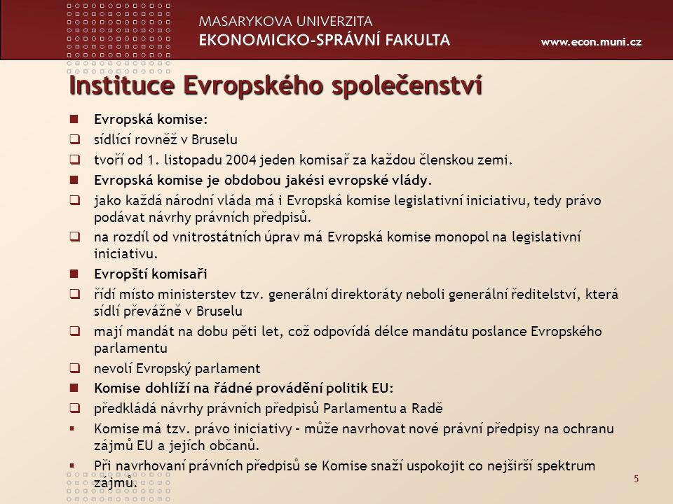 www.econ.muni.cz Instituce Evropského společenství Evropská komise:  sídlící rovněž v Bruselu  tvoří od 1.