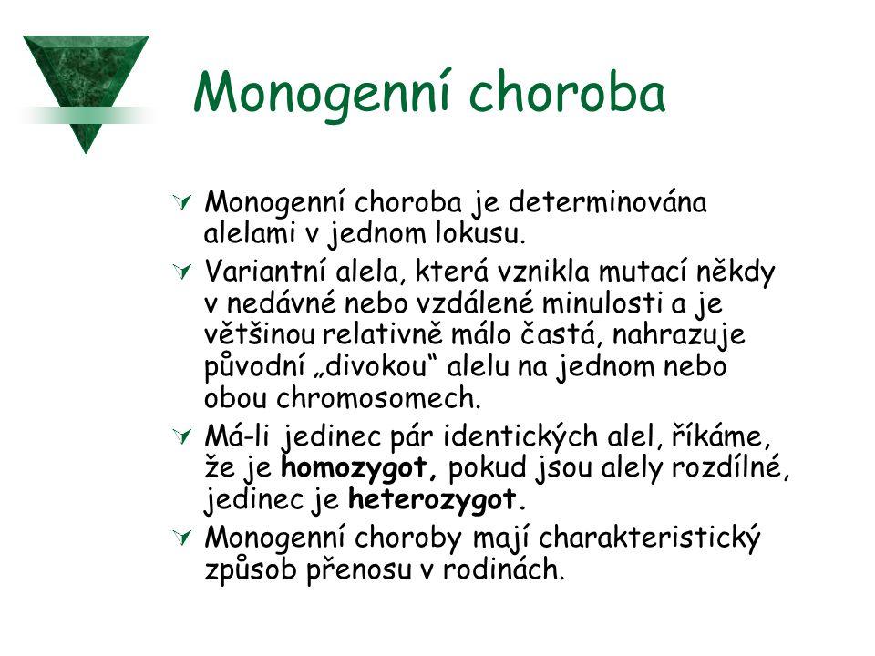 Monogenní choroba  Monogenní choroba je determinována alelami v jednom lokusu.  Variantní alela, která vznikla mutací někdy v nedávné nebo vzdálené