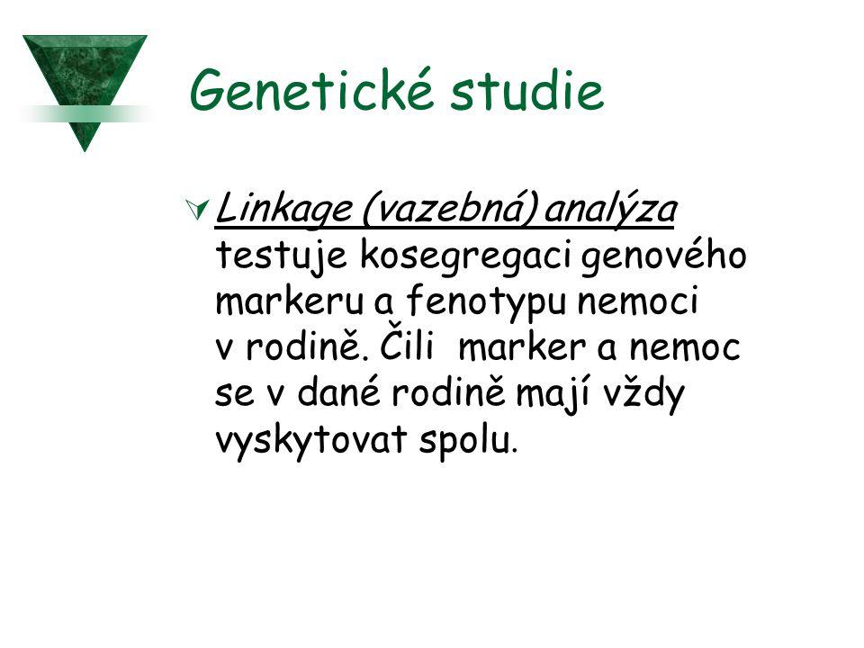 Genetické studie  Linkage (vazebná) analýza testuje kosegregaci genového markeru a fenotypu nemoci v rodině. Čili marker a nemoc se v dané rodině maj