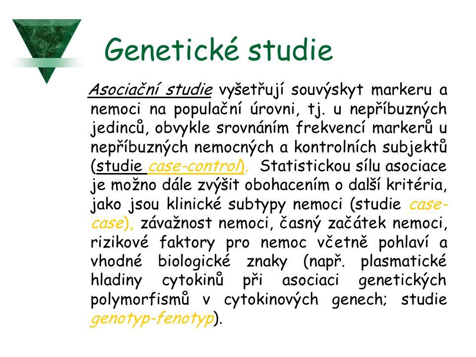 Genetické studie Asociační studie vyšetřují souvýskyt markeru a nemoci na populační úrovni, tj. u nepříbuzných jedinců, obvykle srovnáním frekvencí ma