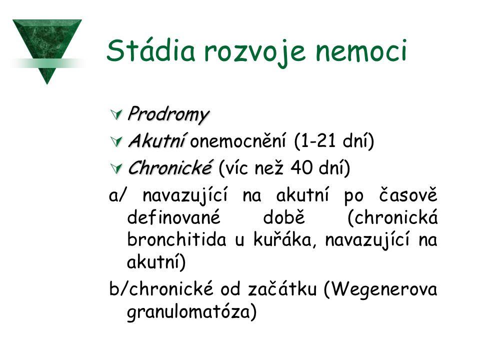 Stádia rozvoje nemoci  Prodromy  Akutní  Akutní onemocnění (1-21 dní)  Chronické  Chronické (víc než 40 dní) a/ navazující na akutní po časově de