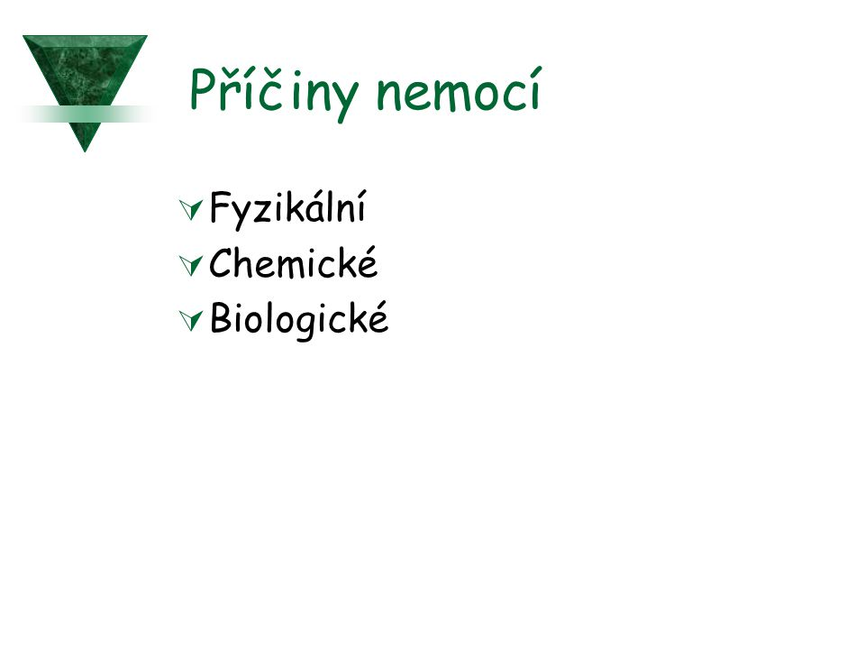 Příčiny nemocí  Fyzikální  Chemické  Biologické