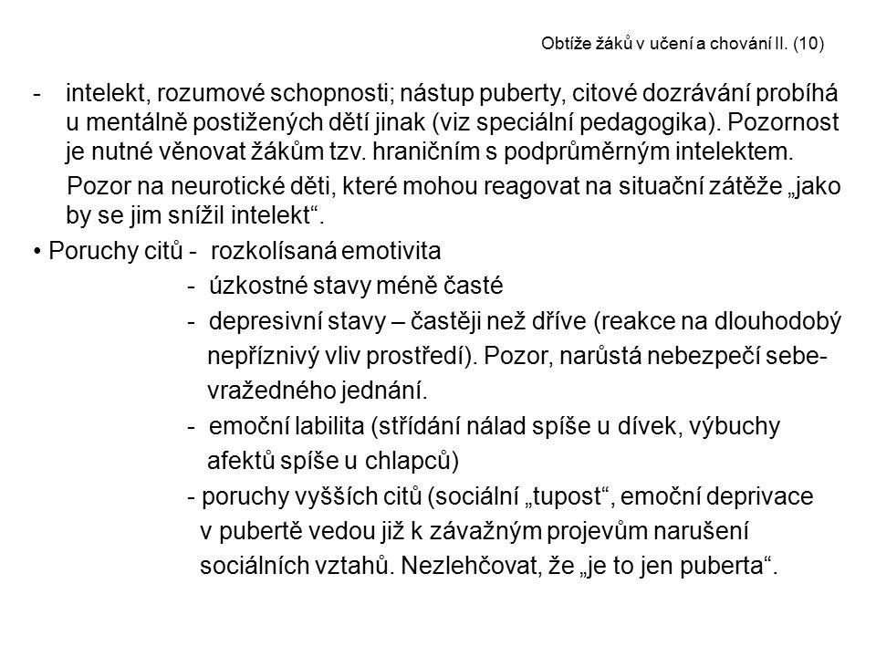 Obtíže žáků v učení a chování II. (10) -intelekt, rozumové schopnosti; nástup puberty, citové dozrávání probíhá u mentálně postižených dětí jinak (viz