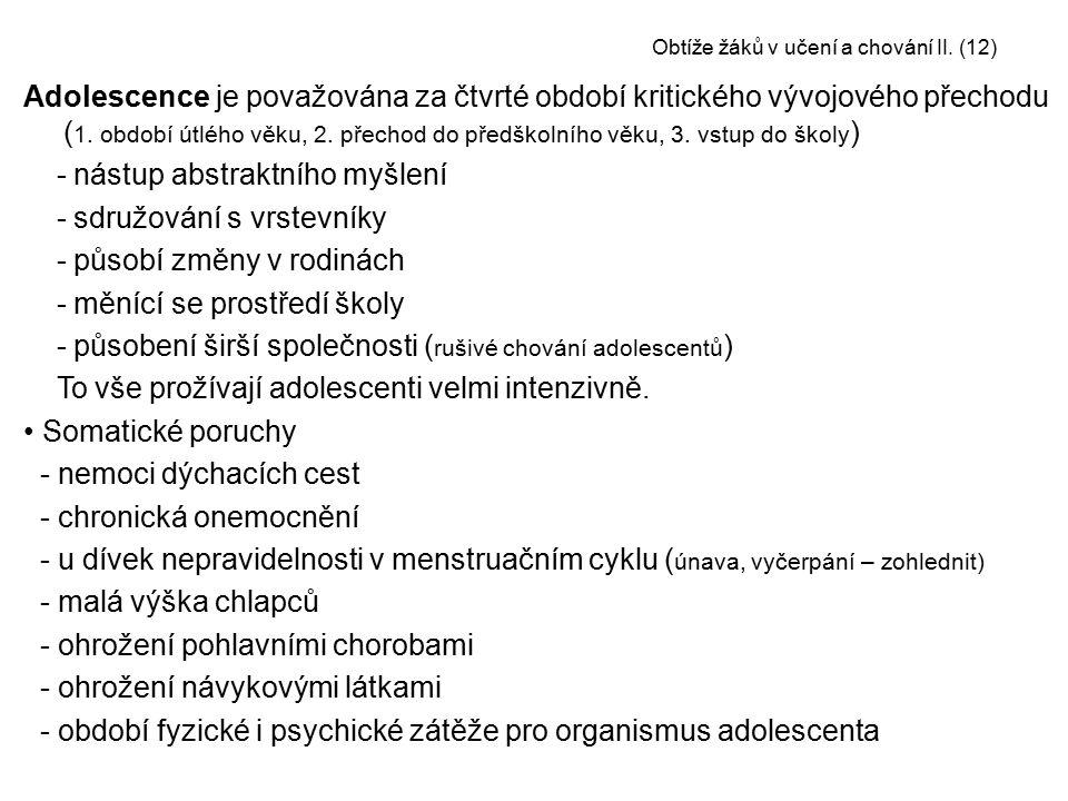 Obtíže žáků v učení a chování II. (12) Adolescence je považována za čtvrté období kritického vývojového přechodu ( 1. období útlého věku, 2. přechod d