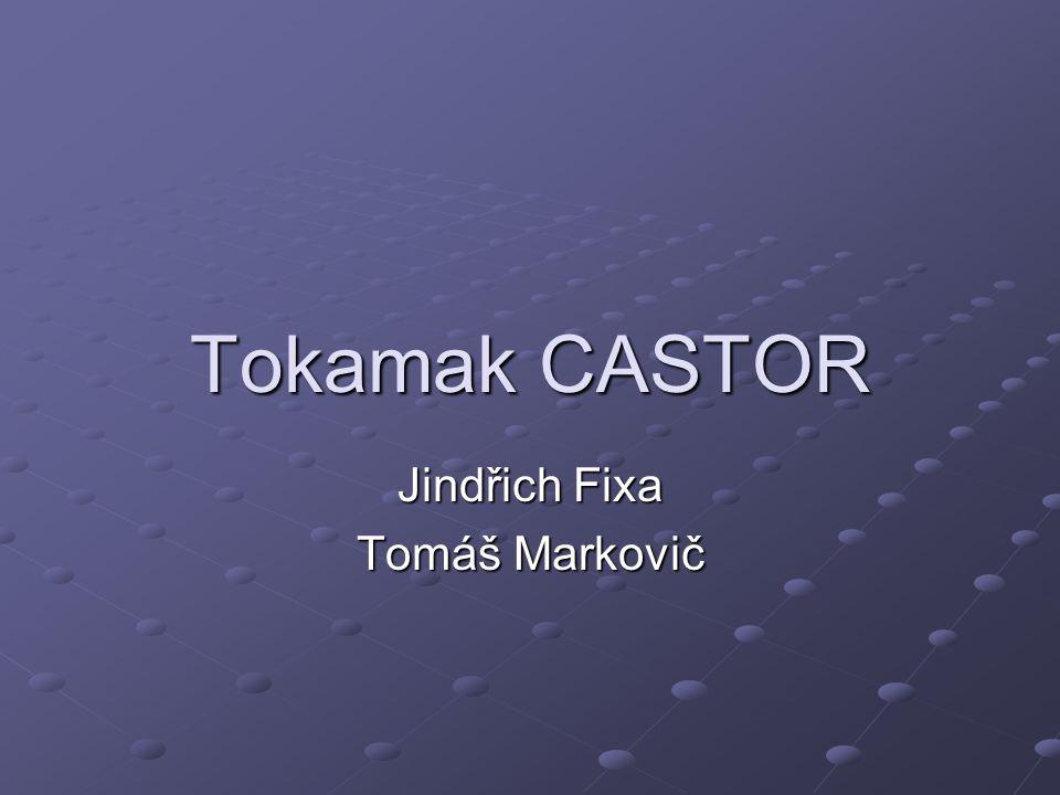 Tokamak CASTOR Jindřich Fixa Tomáš Markovič