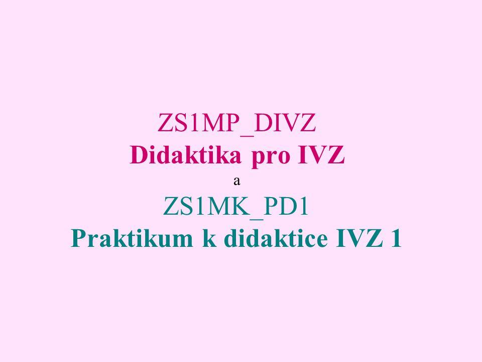 ZS1MP_DIVZ Didaktika pro IVZ a ZS1MK_PD1 Praktikum k didaktice IVZ 1