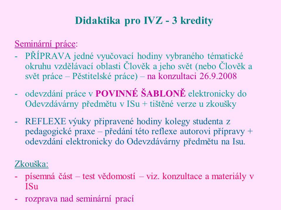 Didaktika pro IVZ - 3 kredity Seminární práce: -PŘÍPRAVA jedné vyučovací hodiny vybraného tématické okruhu vzdělávací oblasti Člověk a jeho svět (nebo