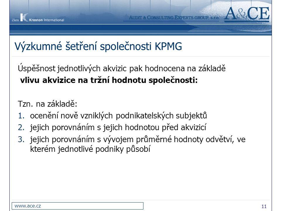 11 www.ace.cz Výzkumné šetření společnosti KPMG Úspěšnost jednotlivých akvizic pak hodnocena na základě vlivu akvizice na tržní hodnotu společnosti: T