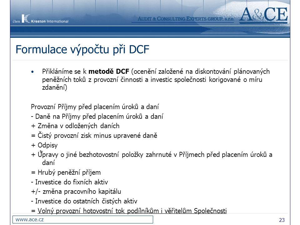 23 www.ace.cz Formulace výpočtu při DCF * Přikláníme se k metodě DCF (ocenění založené na diskontování plánovaných peněžních toků z provozní činnosti