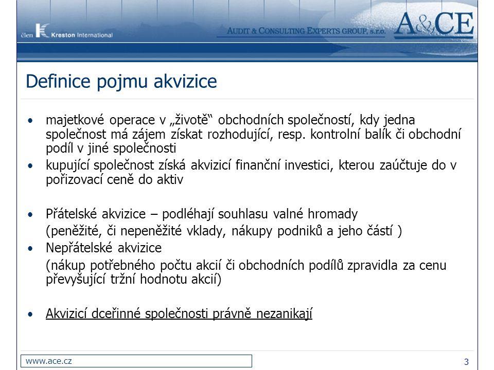 """3 www.ace.cz Definice pojmu akvizice majetkové operace v """"životě"""" obchodních společností, kdy jedna společnost má zájem získat rozhodující, resp. kont"""