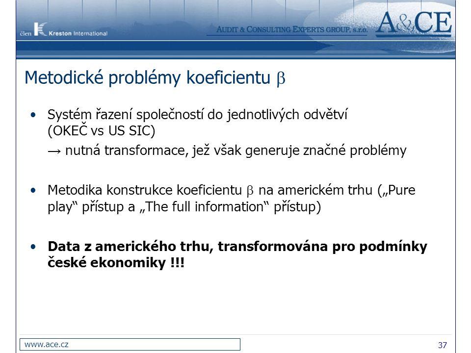 37 www.ace.cz Metodické problémy koeficientu  Systém řazení společností do jednotlivých odvětví (OKEČ vs US SIC) → nutná transformace, jež však gener