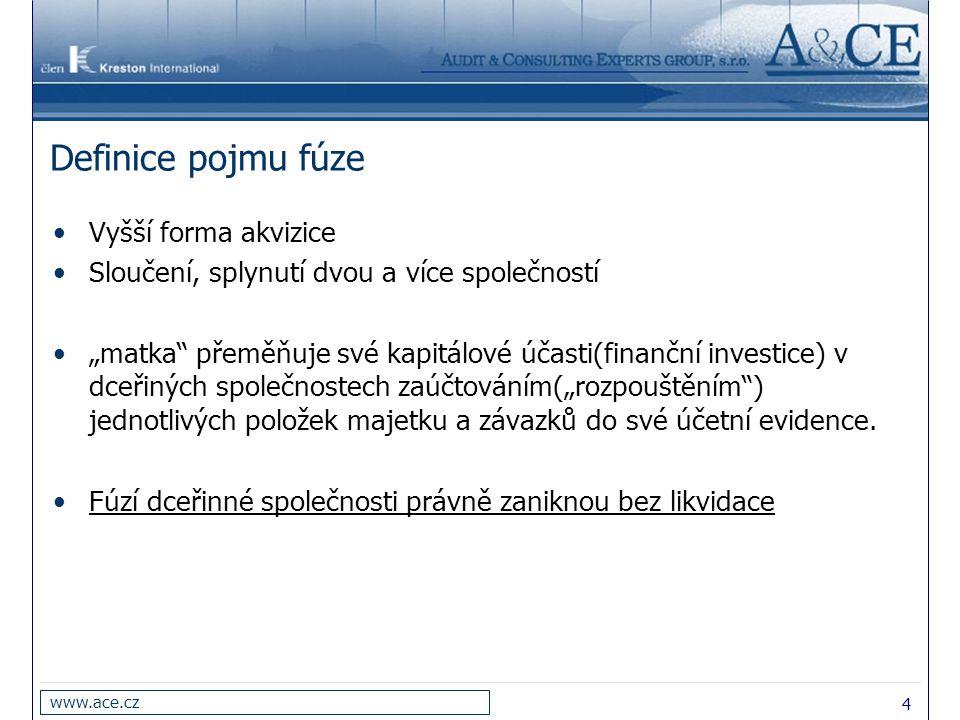 """4 www.ace.cz Definice pojmu fúze Vyšší forma akvizice Sloučení, splynutí dvou a více společností """"matka"""" přeměňuje své kapitálové účasti(finanční inve"""