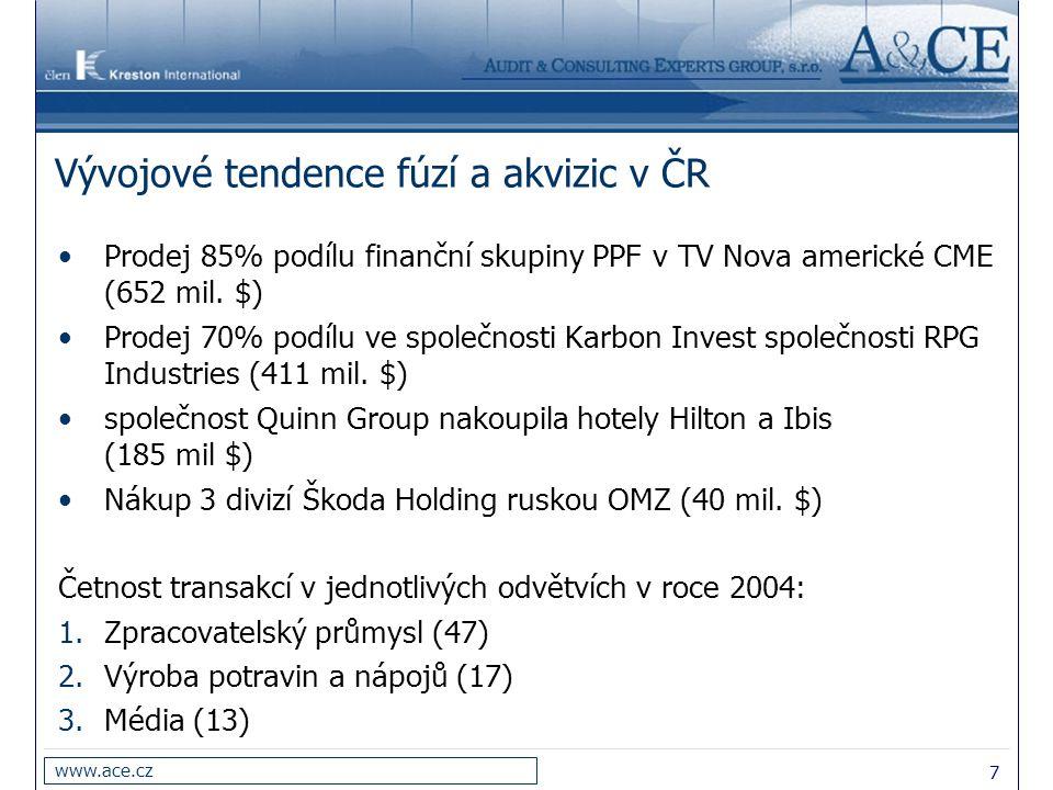 7 www.ace.cz Vývojové tendence fúzí a akvizic v ČR Prodej 85% podílu finanční skupiny PPF v TV Nova americké CME (652 mil. $) Prodej 70% podílu ve spo