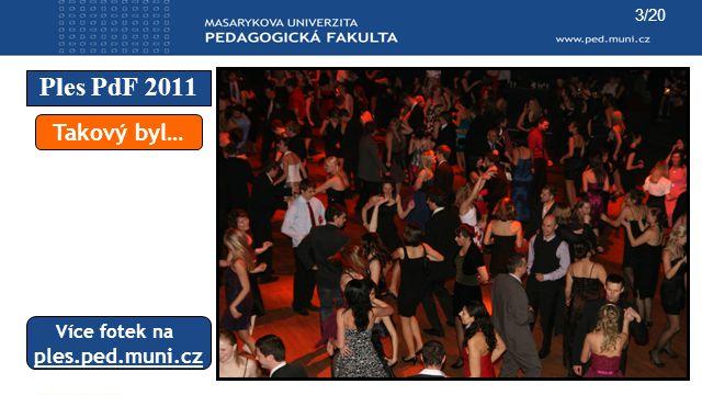 Ples PdF 2011 3/20 Takový byl… Více fotek na ples.ped.muni.cz