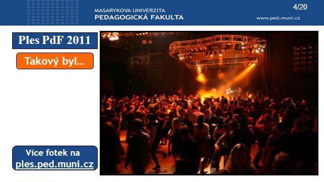 Ples PdF 2011 4/20 Takový byl… Více fotek na ples.ped.muni.cz