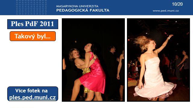 Ples PdF 2011 10/20 Takový byl… Více fotek na ples.ped.muni.cz