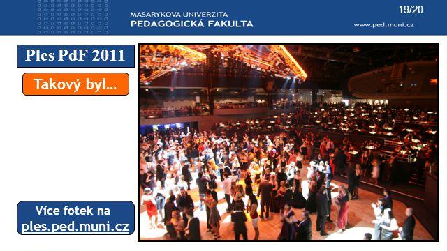 Ples PdF 2011 19/20 Takový byl… Více fotek na ples.ped.muni.cz