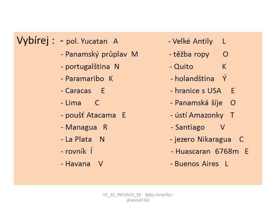 Vybírej : - pol. Yucatan A - Velké Antily L - Panamský průplav M - těžba ropy O - portugalština N - Quito K - Paramaribo K - holandština Ý - Caracas E