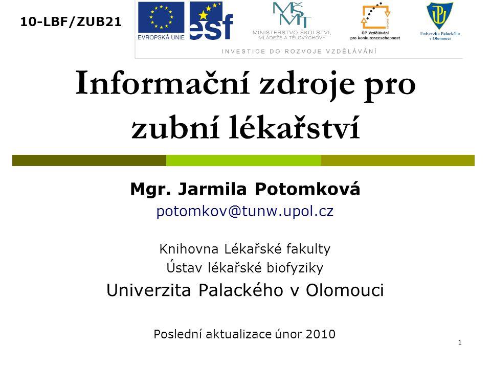 2 Projekt ESF na LF UP v Olomouci  Rozvoj klíčových aktivit studentů zubního lékařství http://stoma.upol.cz