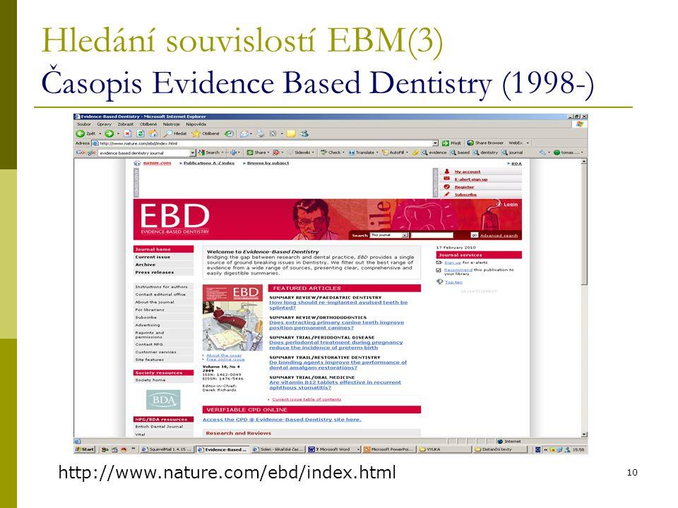 10 Hledání souvislostí EBM(3) Časopis Evidence Based Dentistry (1998-) http://www.nature.com/ebd/index.html