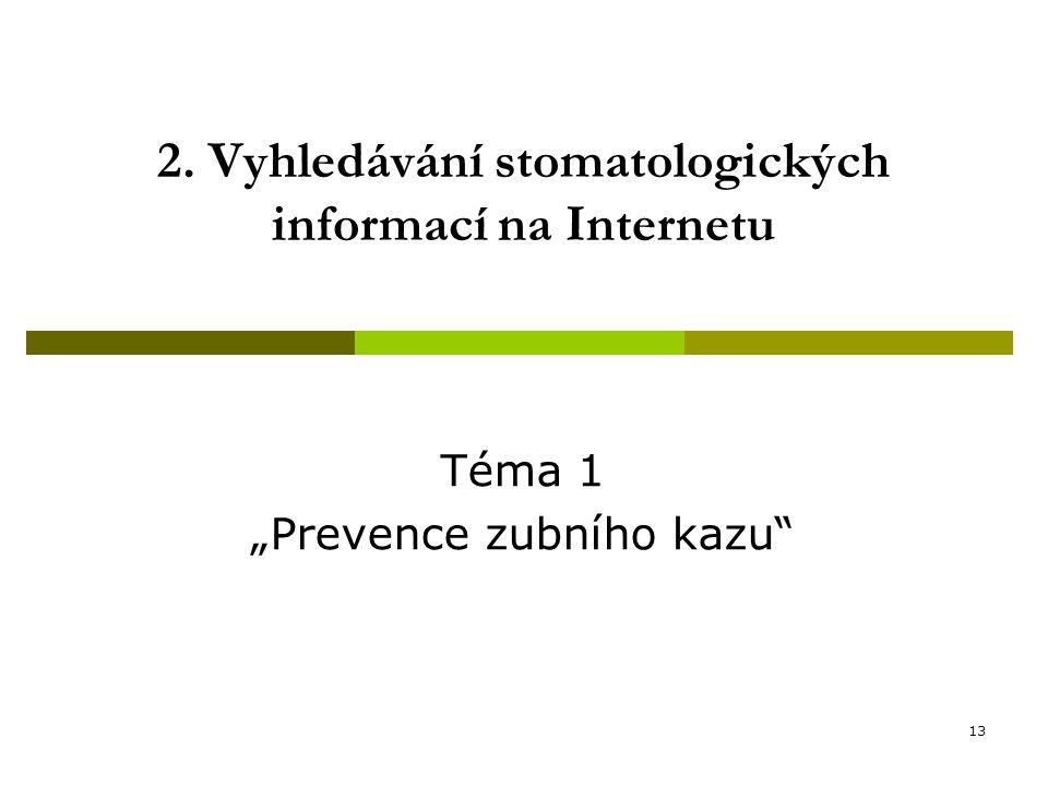 """13 2. Vyhledávání stomatologických informací na Internetu Téma 1 """"Prevence zubního kazu"""""""