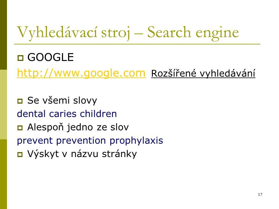 17 Vyhledávací stroj – Search engine  GOOGLE http://www.google.comhttp://www.google.com Rozšířené vyhledávání  Se všemi slovy dental caries children
