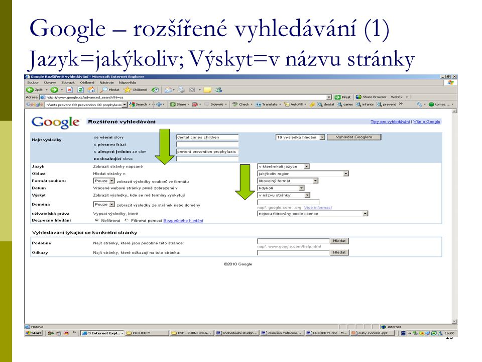 18 Google – rozšířené vyhledávání (1) Jazyk=jakýkoliv; Výskyt=v názvu stránky
