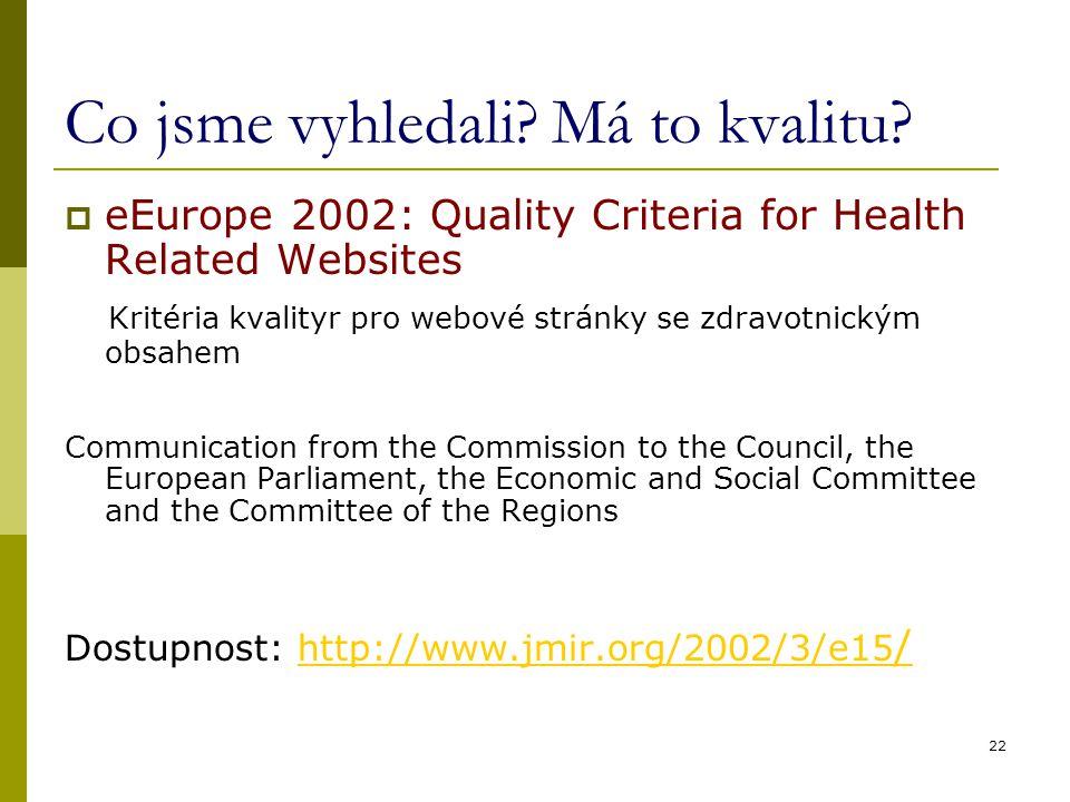 22 Co jsme vyhledali? Má to kvalitu?  eEurope 2002: Quality Criteria for Health Related Websites Kritéria kvalityr pro webové stránky se zdravotnický