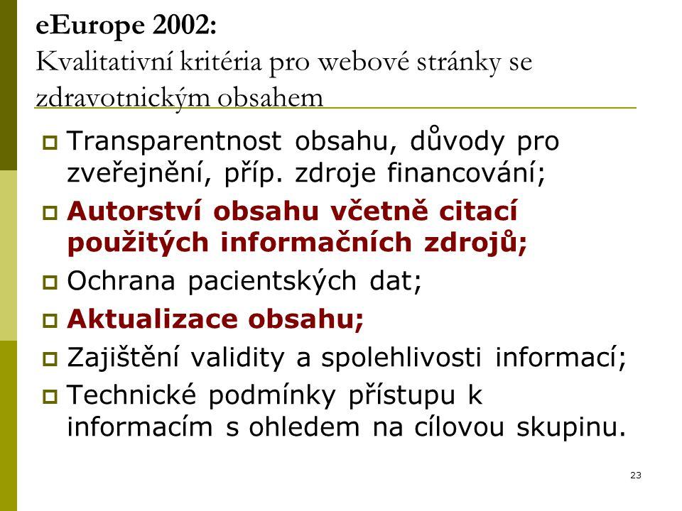 23 eEurope 2002: Kvalitativní kritéria pro webové stránky se zdravotnickým obsahem  Transparentnost obsahu, důvody pro zveřejnění, příp. zdroje finan