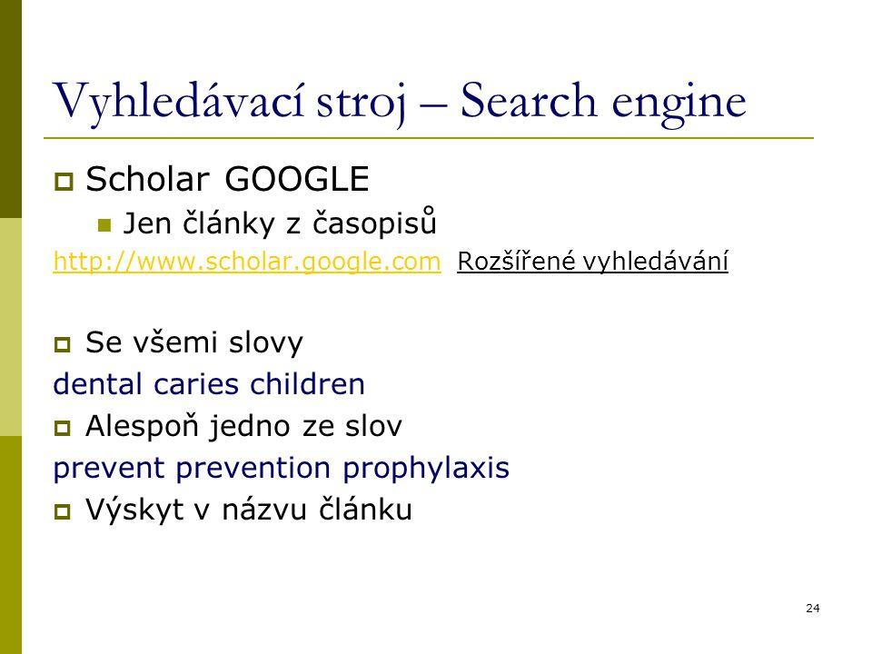 24 Vyhledávací stroj – Search engine  Scholar GOOGLE Jen články z časopisů http://www.scholar.google.comhttp://www.scholar.google.com Rozšířené vyhle