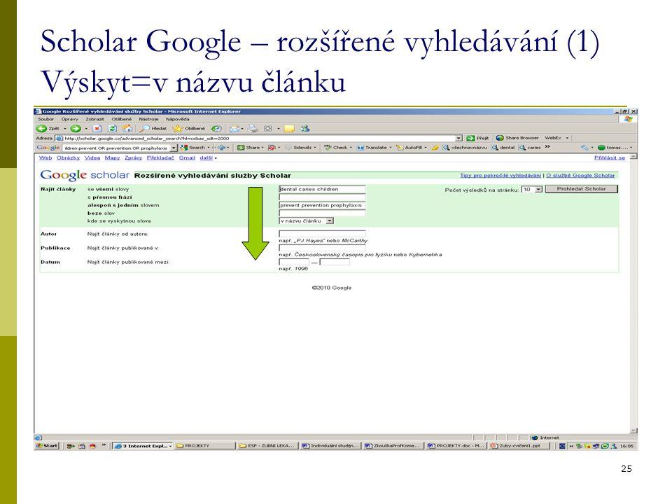 25 Scholar Google – rozšířené vyhledávání (1) Výskyt=v názvu článku