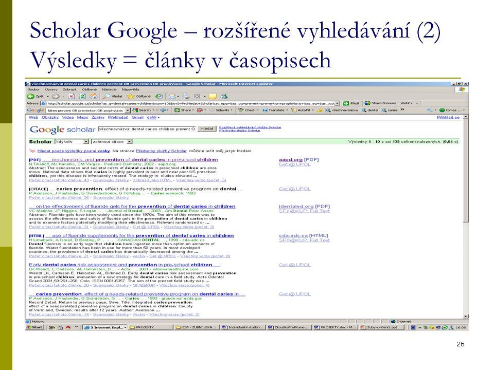 26 Scholar Google – rozšířené vyhledávání (2) Výsledky = články v časopisech