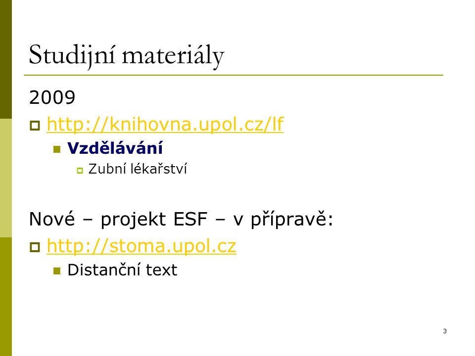 3 Studijní materiály 2009  http://knihovna.upol.cz/lf http://knihovna.upol.cz/lf Vzdělávání  Zubní lékařství Nové – projekt ESF – v přípravě:  http
