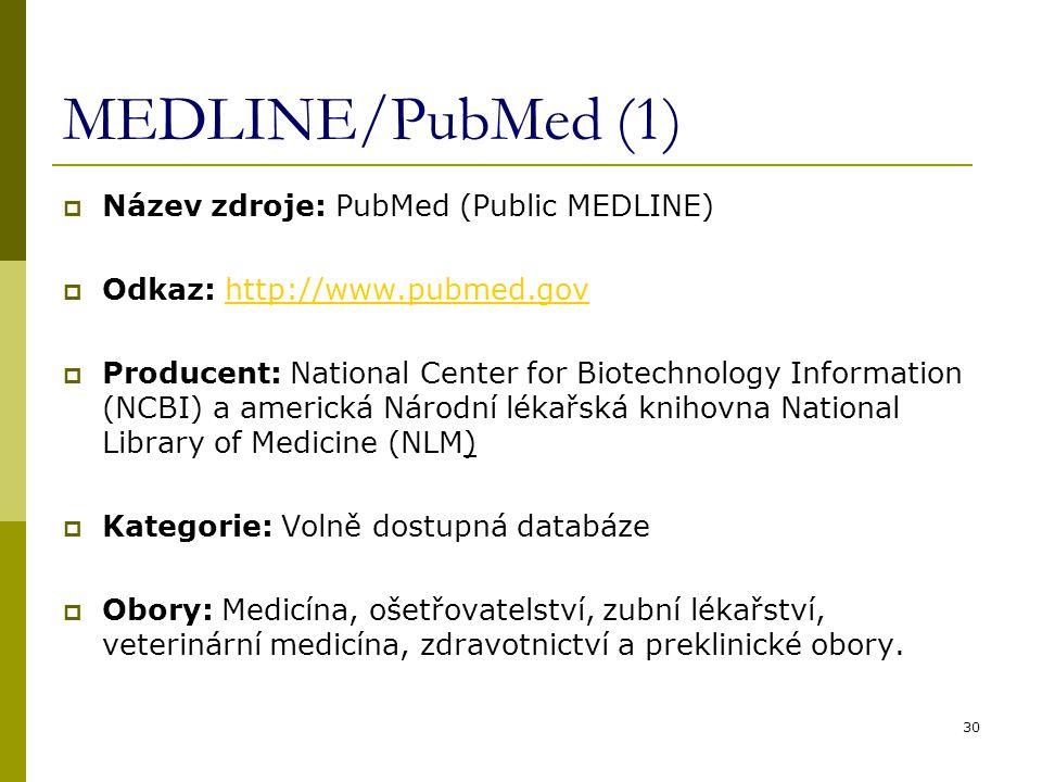 30 MEDLINE/PubMed (1)  Název zdroje: PubMed (Public MEDLINE)  Odkaz: http://www.pubmed.govhttp://www.pubmed.gov  Producent: National Center for Bio