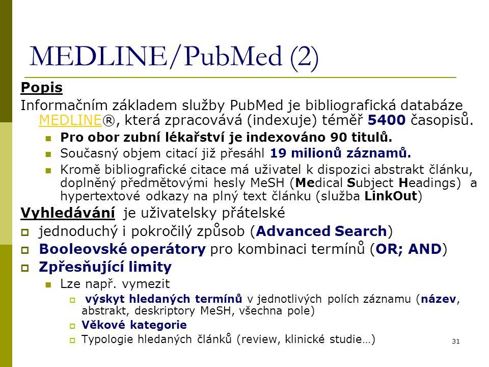 31 MEDLINE/PubMed (2) Popis Informačním základem služby PubMed je bibliografická databáze MEDLINE®, která zpracovává (indexuje) téměř 5400 časopisů. M