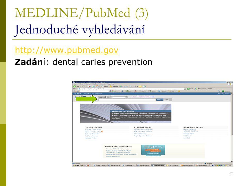 32 MEDLINE/PubMed (3) Jednoduché vyhledávání http://www.pubmed.gov Zadání: dental caries prevention