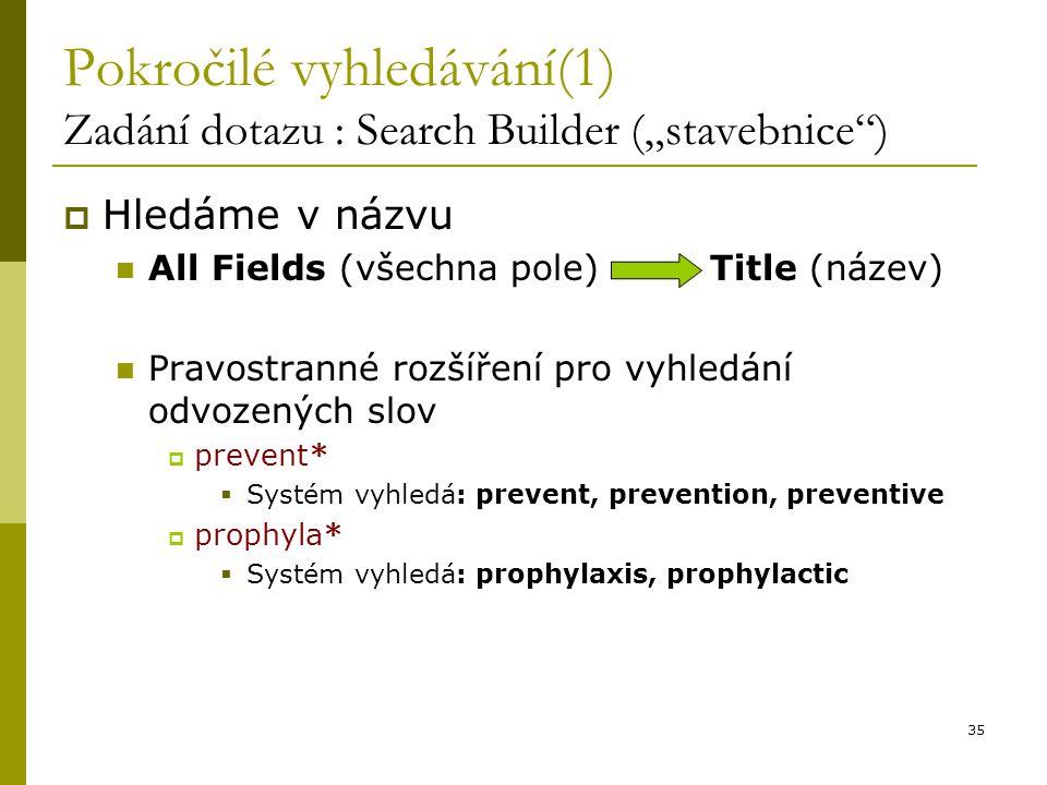 """35 Pokročilé vyhledávání(1) Zadání dotazu : Search Builder (""""stavebnice"""")  Hledáme v názvu All Fields (všechna pole) Title (název) Pravostranné rozší"""
