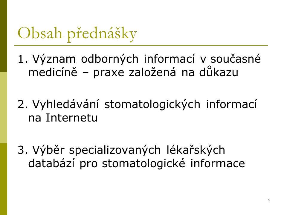 4 Obsah přednášky 1. Význam odborných informací v současné medicíně – praxe založená na důkazu 2. Vyhledávání stomatologických informací na Internetu