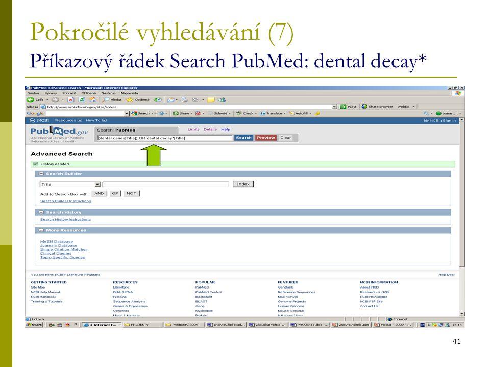 41 Pokročilé vyhledávání (7) Příkazový řádek Search PubMed: dental decay*