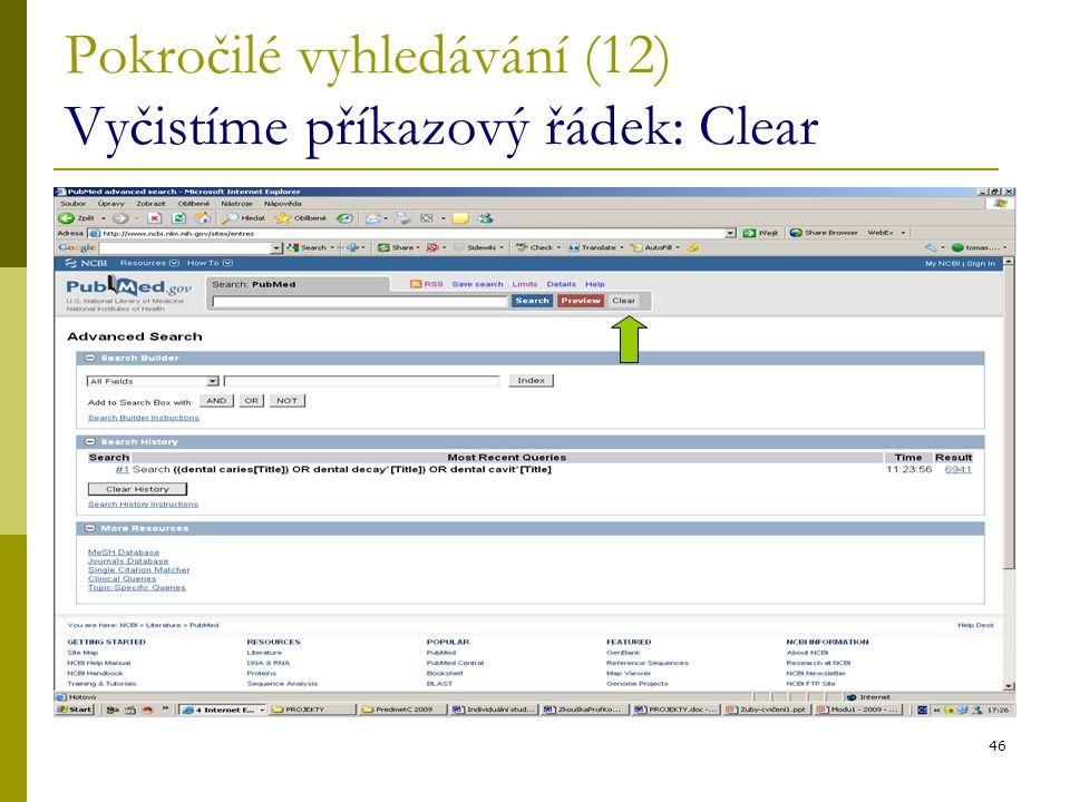 46 Pokročilé vyhledávání (12) Vyčistíme příkazový řádek: Clear