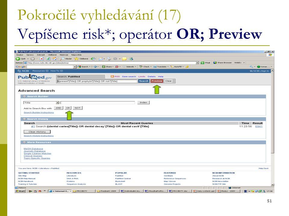 51 Pokročilé vyhledávání (17) Vepíšeme risk*; operátor OR; Preview