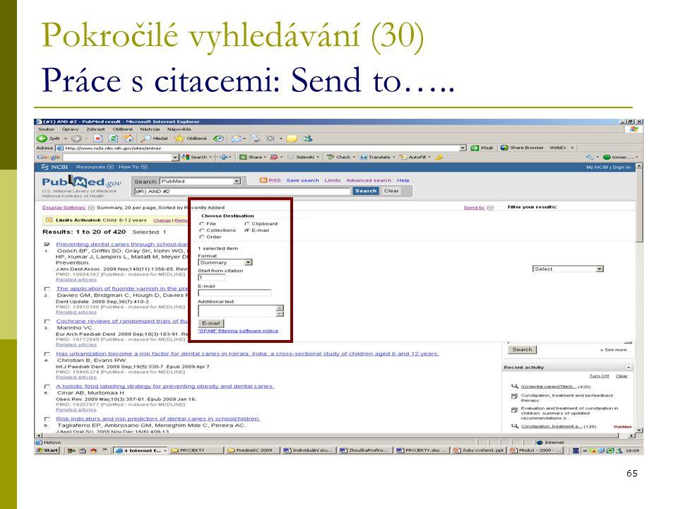 65 Pokročilé vyhledávání (30) Práce s citacemi: Send to…..