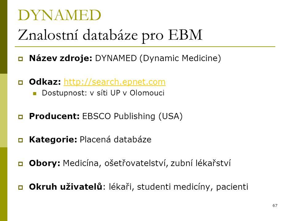 67 DYNAMED Znalostní databáze pro EBM  Název zdroje: DYNAMED (Dynamic Medicine)  Odkaz: http://search.epnet.comhttp://search.epnet.com Dostupnost: v