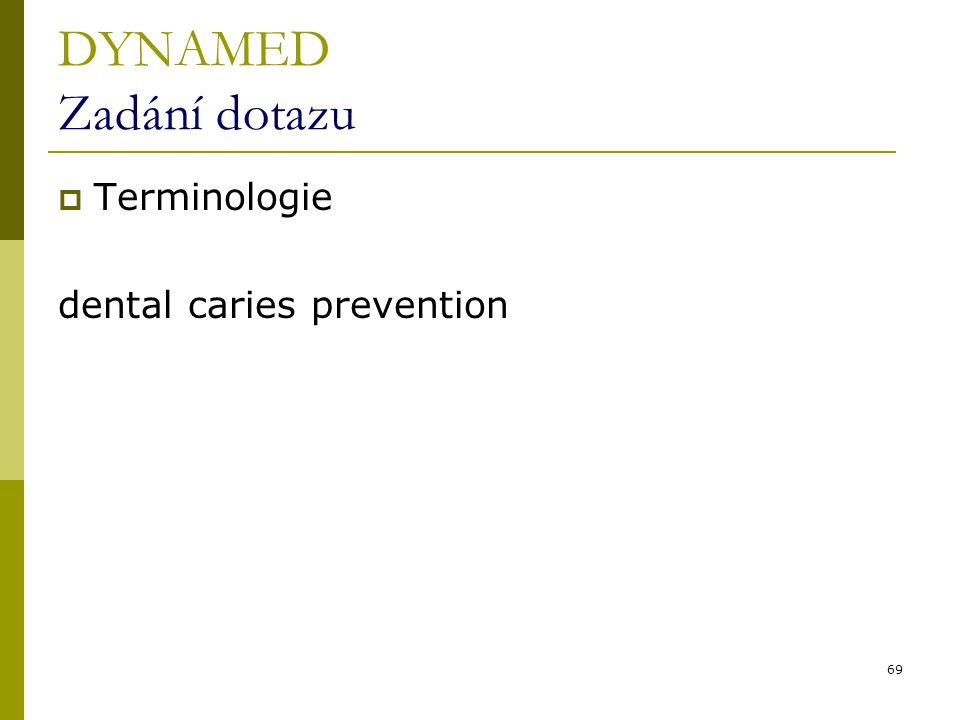 69 DYNAMED Zadání dotazu  Terminologie dental caries prevention