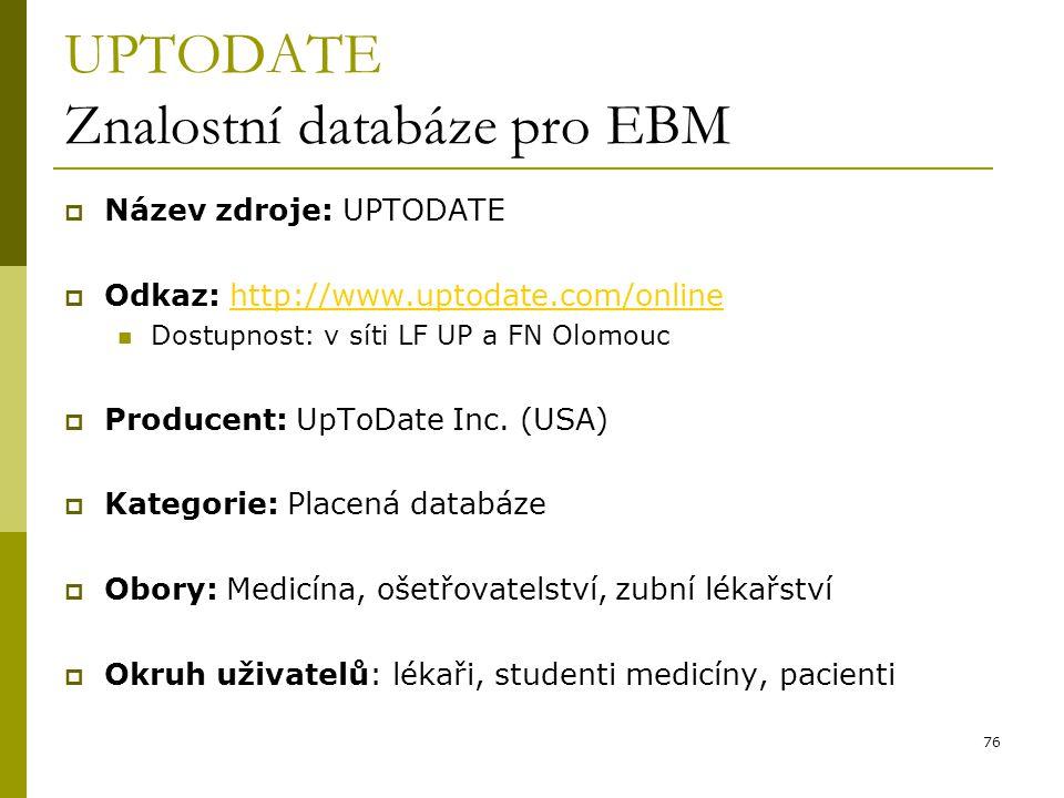 76 UPTODATE Znalostní databáze pro EBM  Název zdroje: UPTODATE  Odkaz: http://www.uptodate.com/onlinehttp://www.uptodate.com/online Dostupnost: v sí