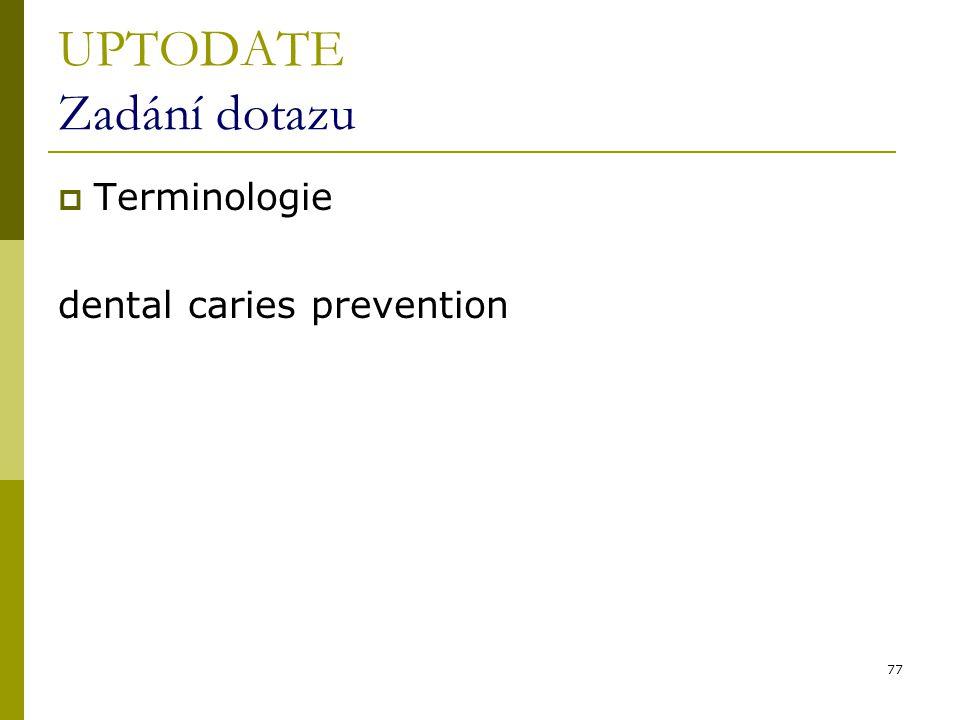 77 UPTODATE Zadání dotazu  Terminologie dental caries prevention