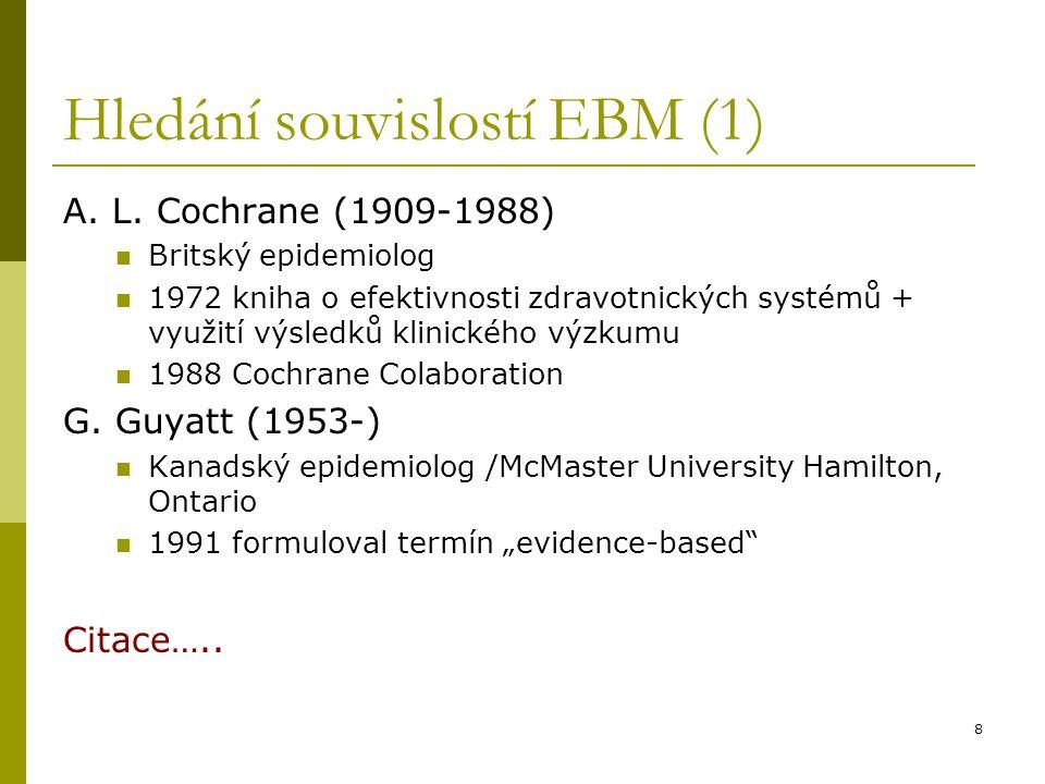 9 Hledání souvislostí EBM (2) Centre for Evidence Based Dentistry Velká Británie http://www.cebd.org/